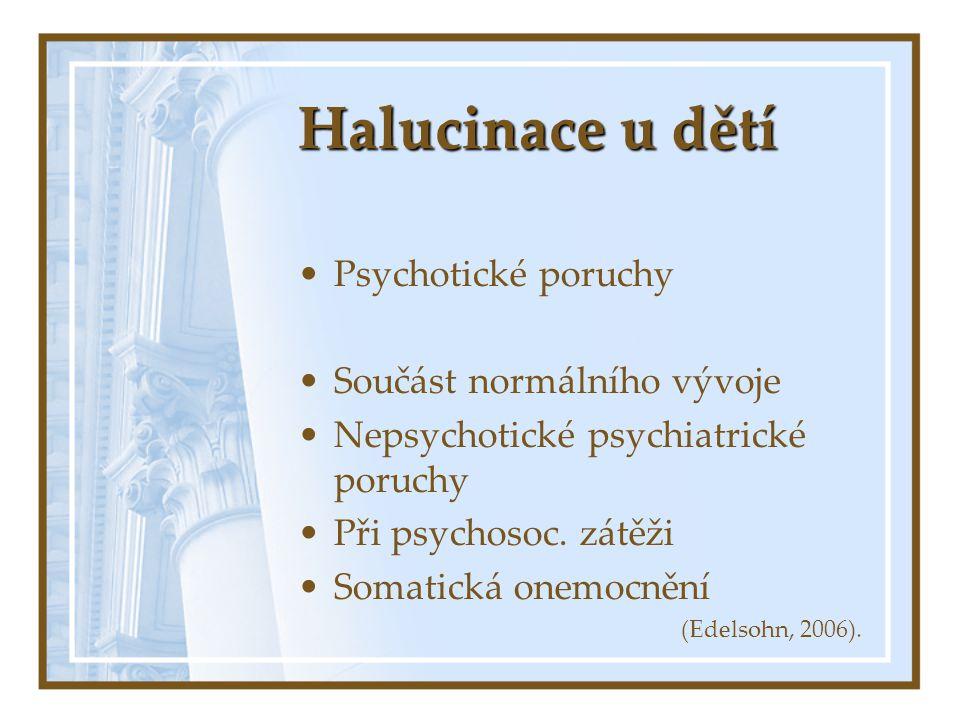 Halucinace u dětí Psychotické poruchy Součást normálního vývoje