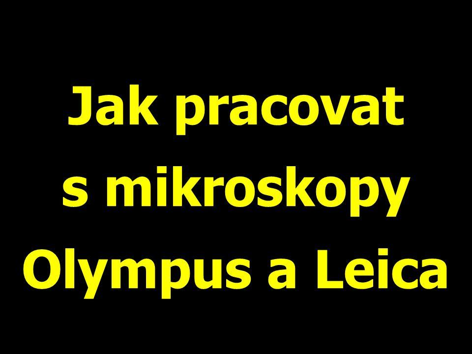Jak pracovat s mikroskopy Olympus a Leica