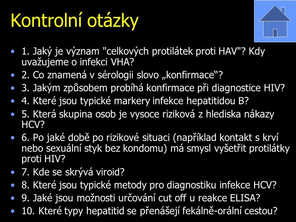 """Kontrolní otázky 1. Jaký je význam celkových protilátek proti HAV Kdy uvažujeme o infekci VHA 2. Co znamená v sérologii slovo """"konfirmace"""