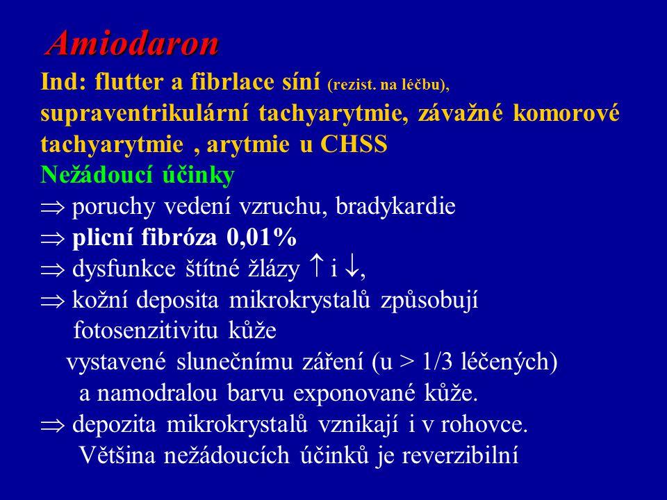 Amiodaron Ind: flutter a fibrlace síní (rezist. na léčbu), supraventrikulární tachyarytmie, závažné komorové tachyarytmie , arytmie u CHSS.