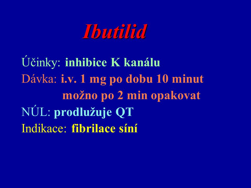 Ibutilid Účinky: inhibice K kanálu Dávka: i.v. 1 mg po dobu 10 minut