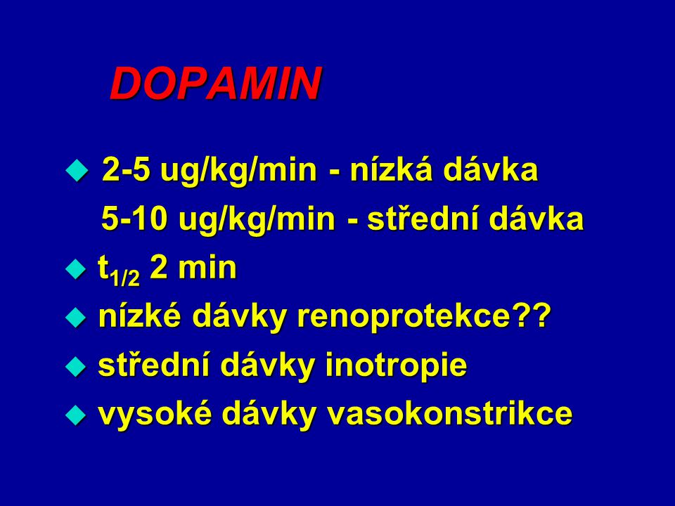 DOPAMIN 2-5 ug/kg/min - nízká dávka 5-10 ug/kg/min - střední dávka