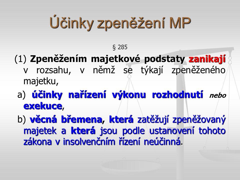 Účinky zpeněžení MP § 285. (1) Zpeněžením majetkové podstaty zanikají v rozsahu, v němž se týkají zpeněženého majetku,