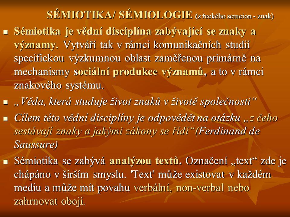 SÉMIOTIKA/ SÉMIOLOGIE (z řeckého semeion - znak)