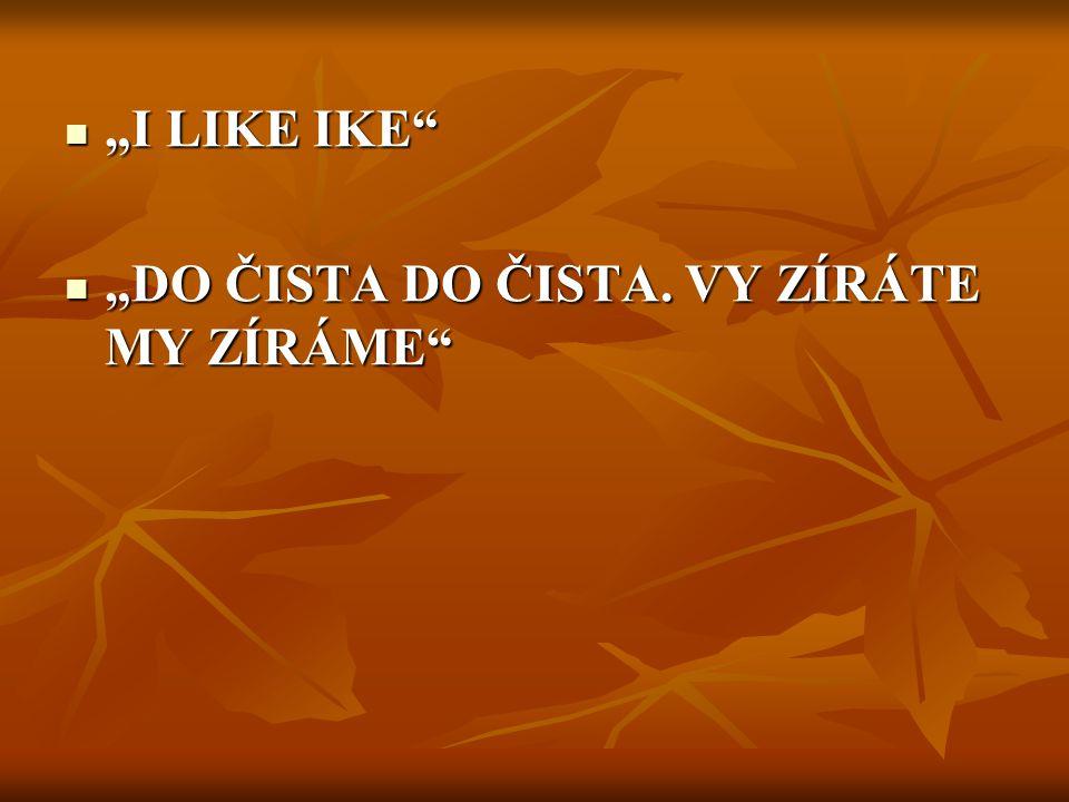"""""""I LIKE IKE """"DO ČISTA DO ČISTA. VY ZÍRÁTE MY ZÍRÁME"""