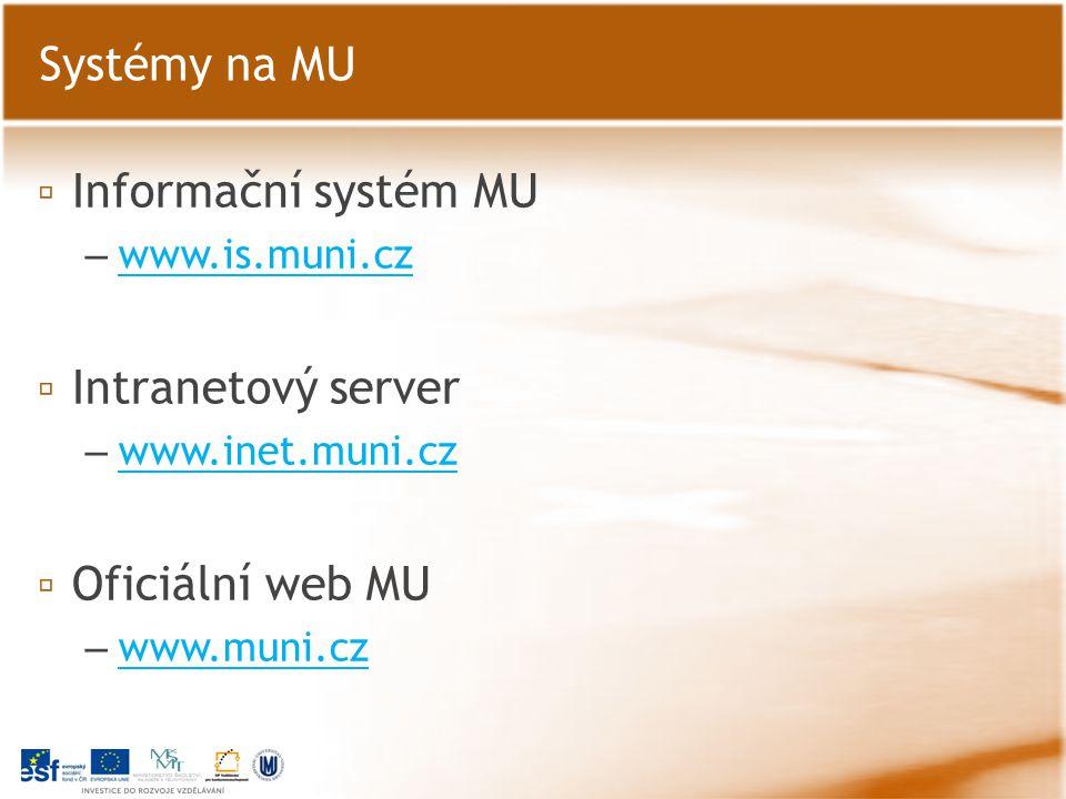 Systémy na MU Informační systém MU Intranetový server Oficiální web MU