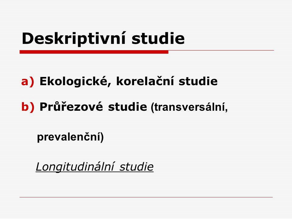 Deskriptivní studie Ekologické, korelační studie