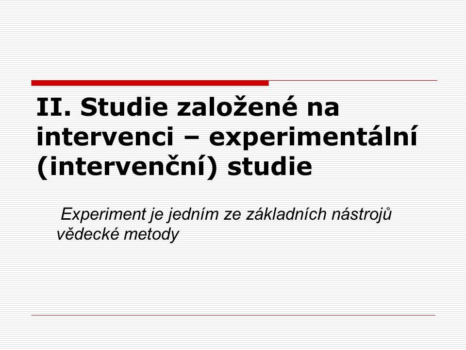 II. Studie založené na intervenci – experimentální (intervenční) studie