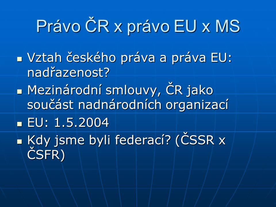 Právo ČR x právo EU x MS Vztah českého práva a práva EU: nadřazenost