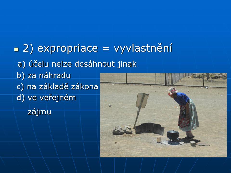 2) expropriace = vyvlastnění a) účelu nelze dosáhnout jinak