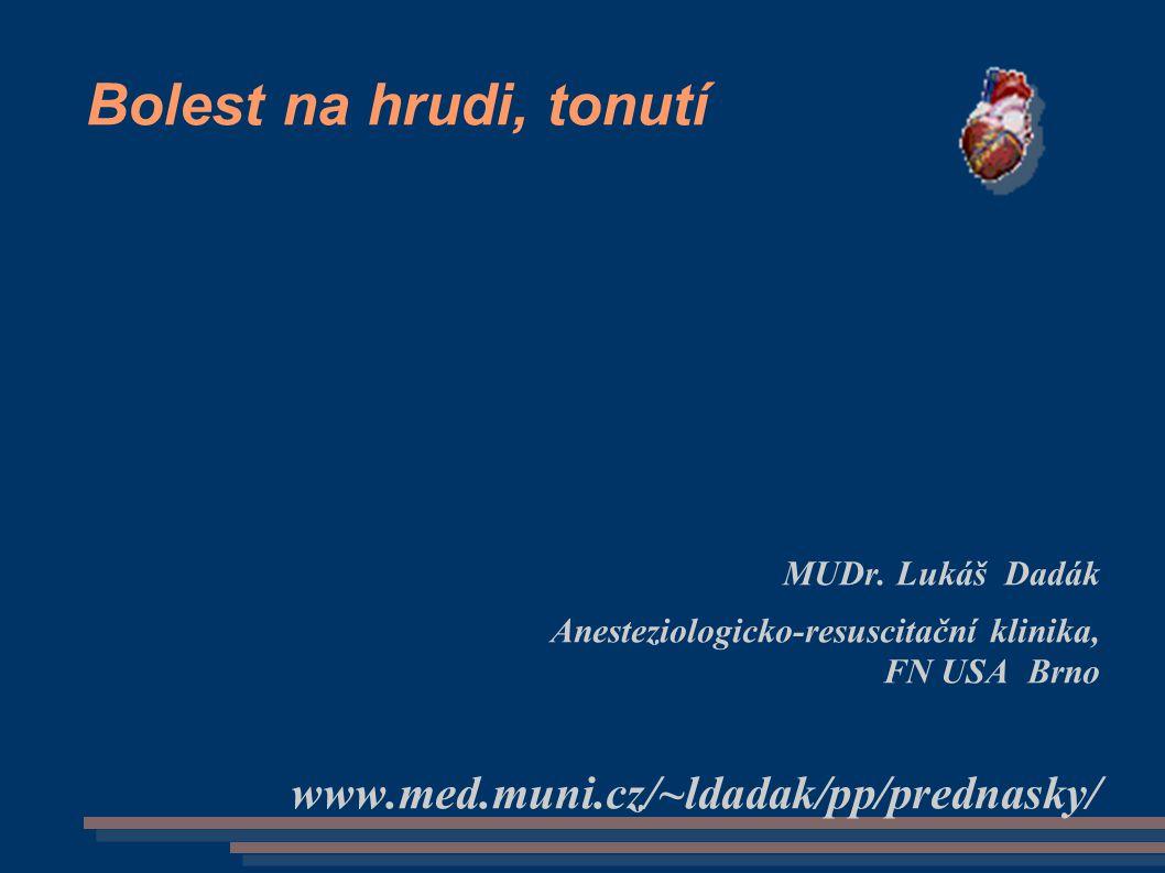 Bolest na hrudi, tonutí www.med.muni.cz/~ldadak/pp/prednasky/