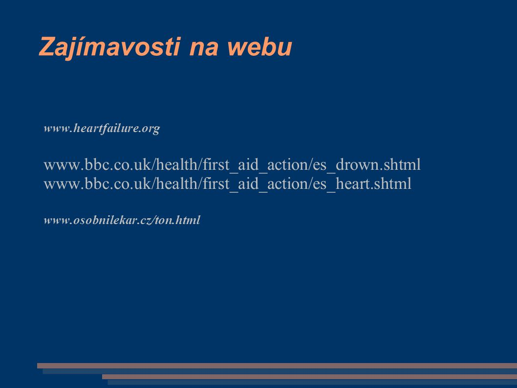 Zajímavosti na webu www.heartfailure.org. www.bbc.co.uk/health/first_aid_action/es_drown.shtml.