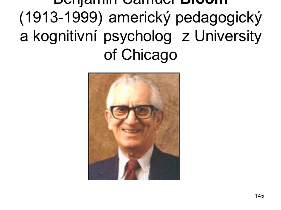 Benjamin Samuel Bloom (1913-1999) americký pedagogický a kognitivní psycholog z University of Chicago