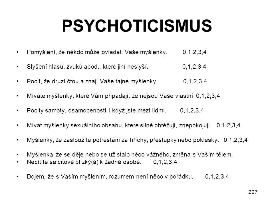 PSYCHOTICISMUS Pomyšlení, že někdo může ovládat Vaše myšlenky. 0,1,2,3,4.