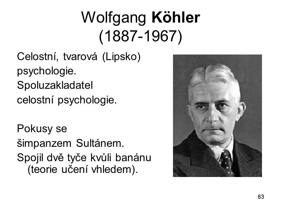 Wolfgang Köhler (1887-1967) Celostní, tvarová (Lipsko) psychologie.