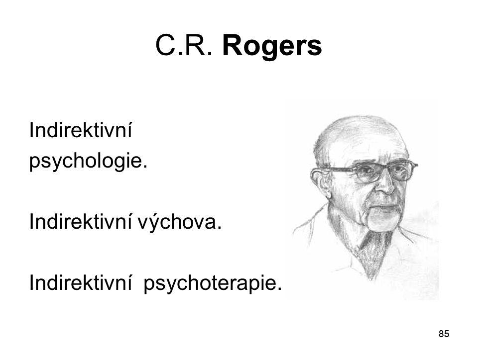 C.R. Rogers Indirektivní psychologie. Indirektivní výchova.