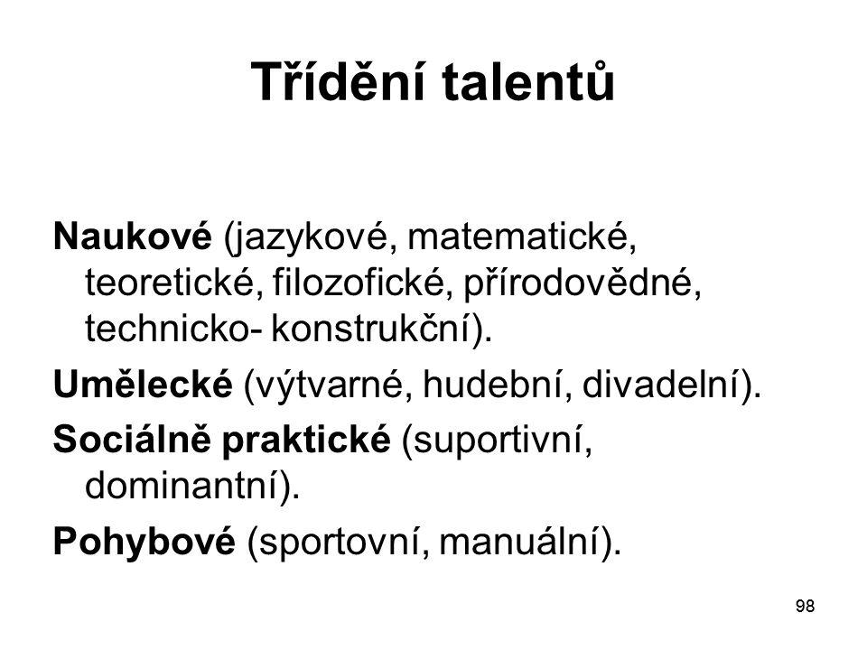 Třídění talentů Naukové (jazykové, matematické, teoretické, filozofické, přírodovědné, technicko- konstrukční).