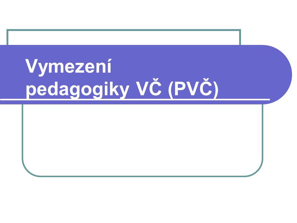 Vymezení pedagogiky VČ (PVČ)