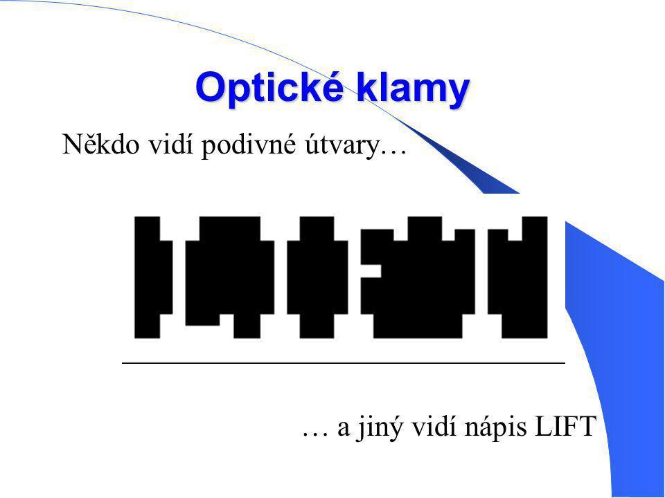 Optické klamy Někdo vidí podivné útvary… … a jiný vidí nápis LIFT