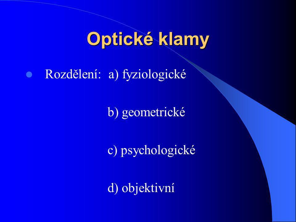 Optické klamy Rozdělení: a) fyziologické b) geometrické