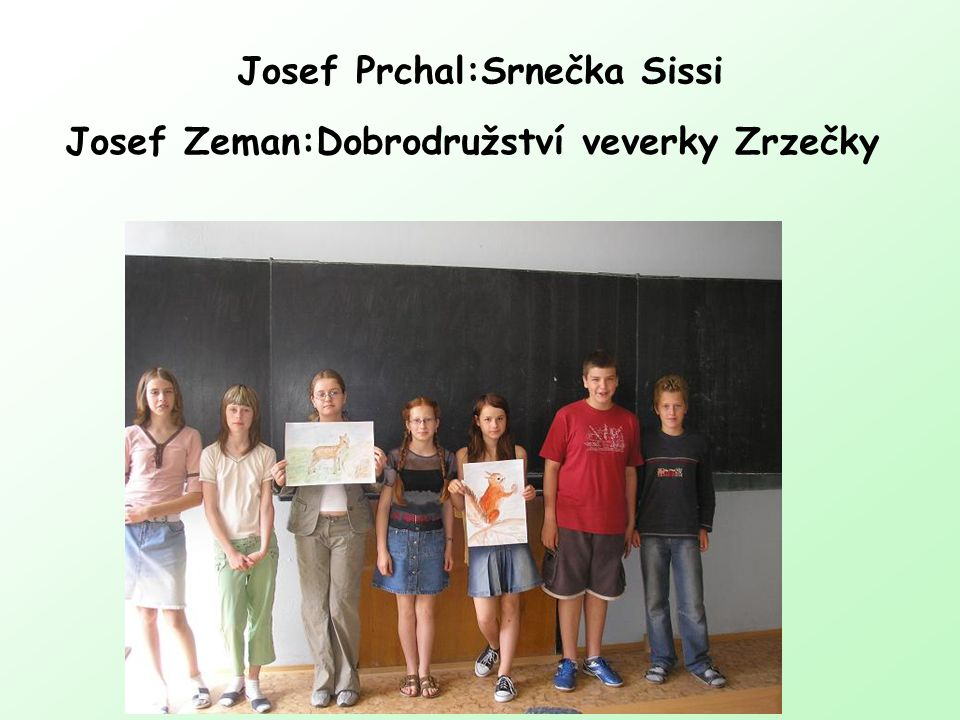 Josef Prchal:Srnečka Sissi Josef Zeman:Dobrodružství veverky Zrzečky
