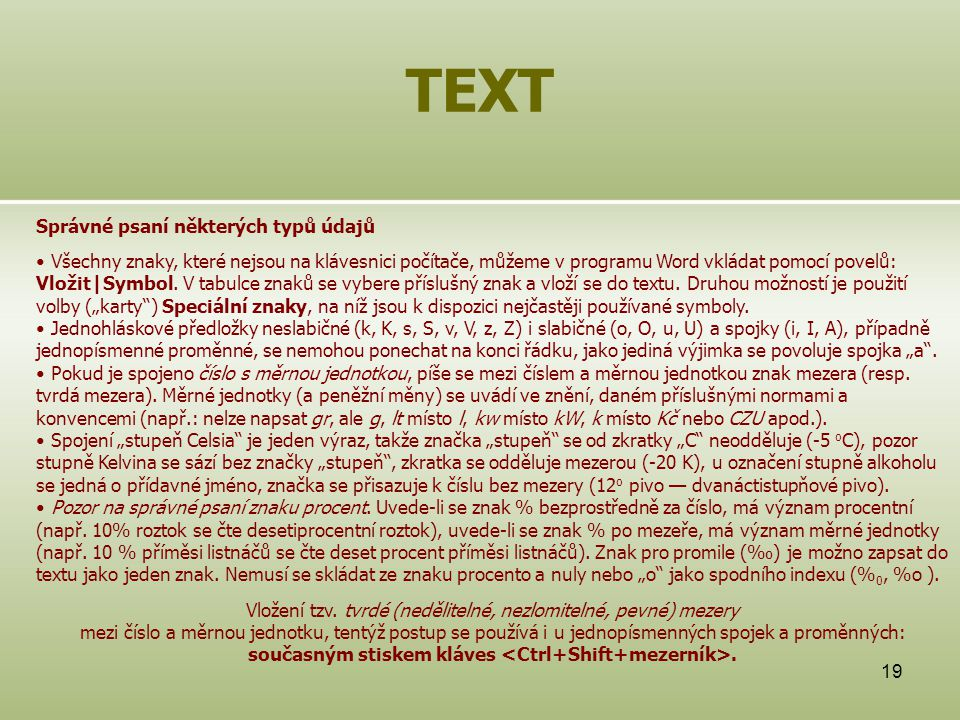 současným stiskem kláves <Ctrl+Shift+mezerník>.