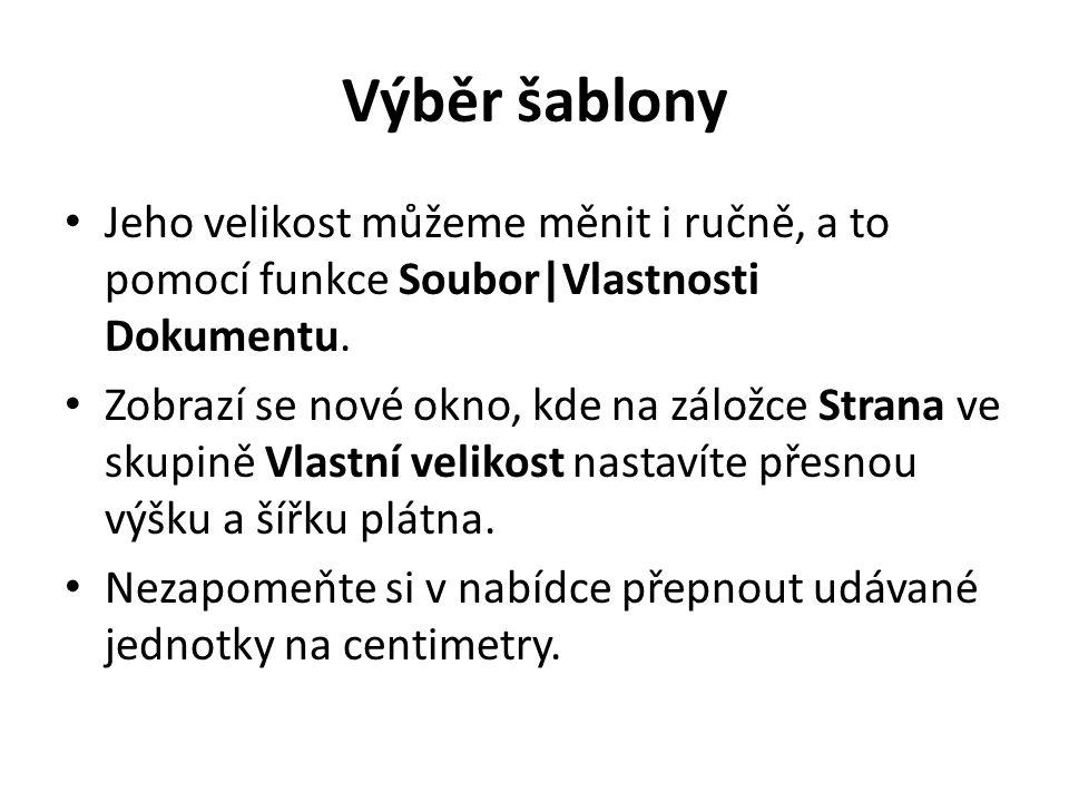 Výběr šablony Jeho velikost můžeme měnit i ručně, a to pomocí funkce Soubor|Vlastnosti Dokumentu.