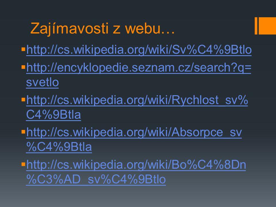 Zajímavosti z webu… http://cs.wikipedia.org/wiki/Sv%C4%9Btlo