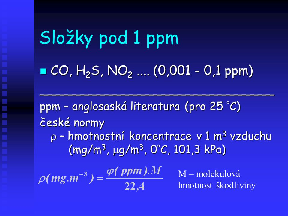 Složky pod 1 ppm CO, H2S, NO2 .... (0,001 - 0,1 ppm)