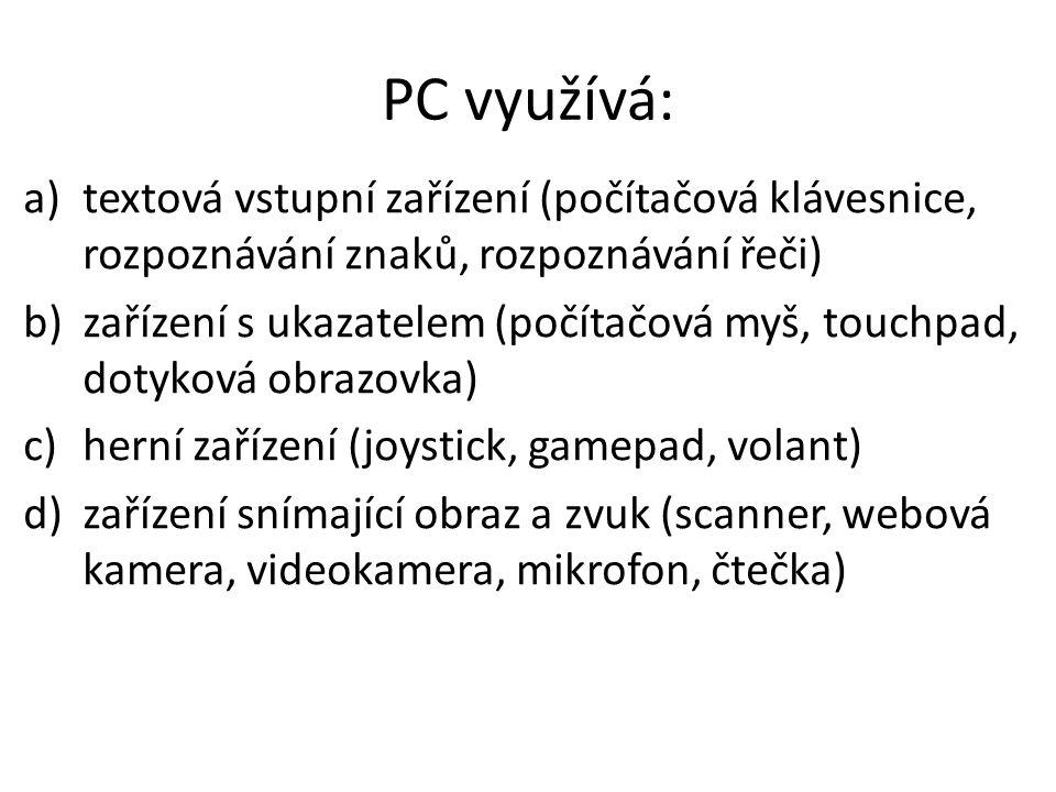 PC využívá: textová vstupní zařízení (počítačová klávesnice, rozpoznávání znaků, rozpoznávání řeči)
