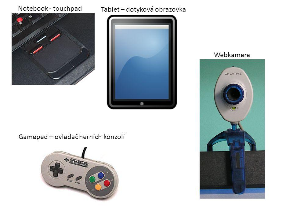 Notebook - touchpad Tablet – dotyková obrazovka Webkamera Gameped – ovladač herních konzolí