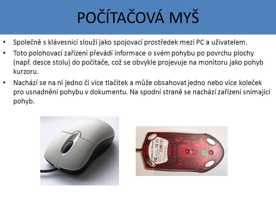 POČÍTAČOVÁ MYŠ Společně s klávesnicí slouží jako spojovací prostředek mezi PC a uživatelem.