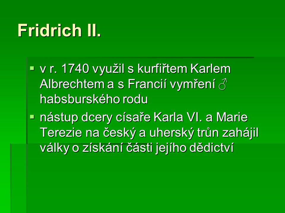 Fridrich II. v r. 1740 využil s kurfiřtem Karlem Albrechtem a s Francií vymření ♂ habsburského rodu.