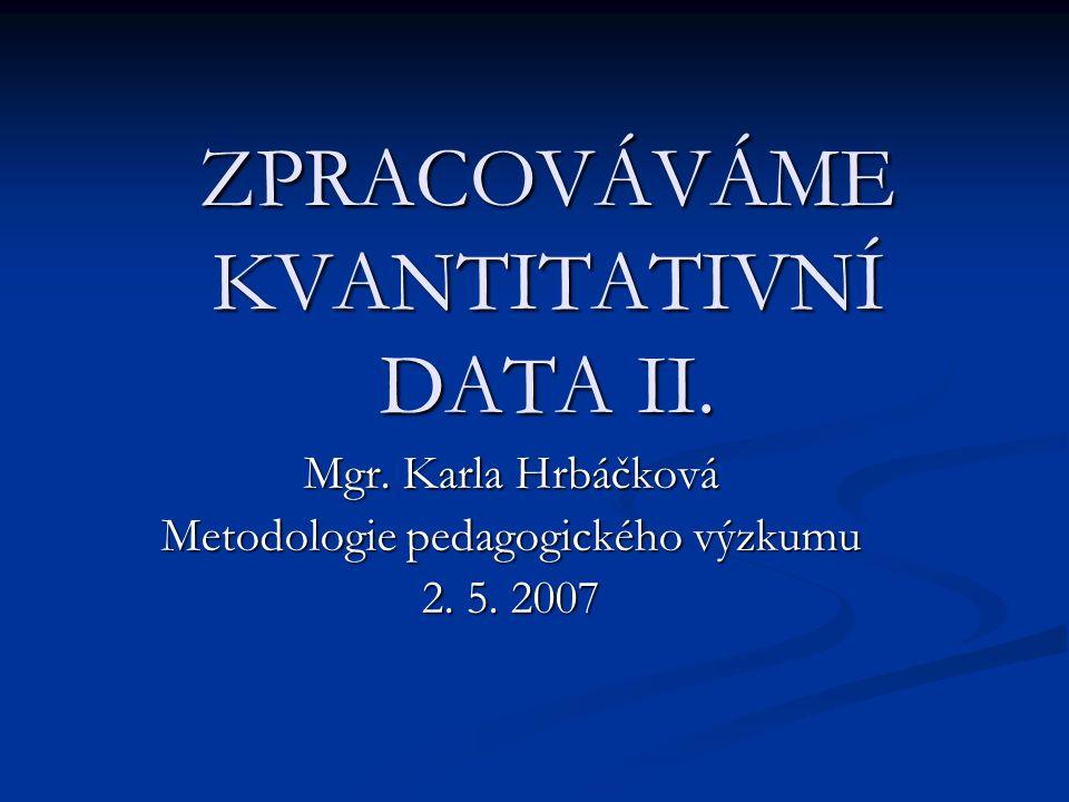 ZPRACOVÁVÁME KVANTITATIVNÍ DATA II.