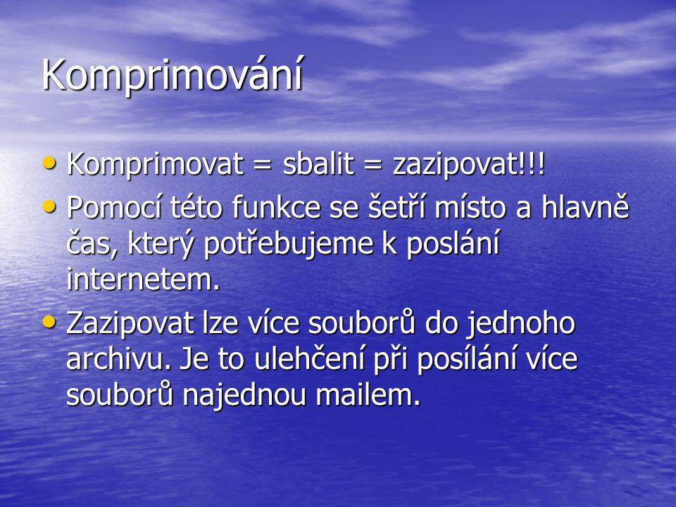 Komprimování Komprimovat = sbalit = zazipovat!!!
