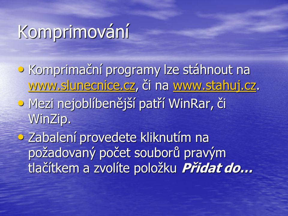Komprimování Komprimační programy lze stáhnout na www.slunecnice.cz, či na www.stahuj.cz. Mezi nejoblíbenější patří WinRar, či WinZip.