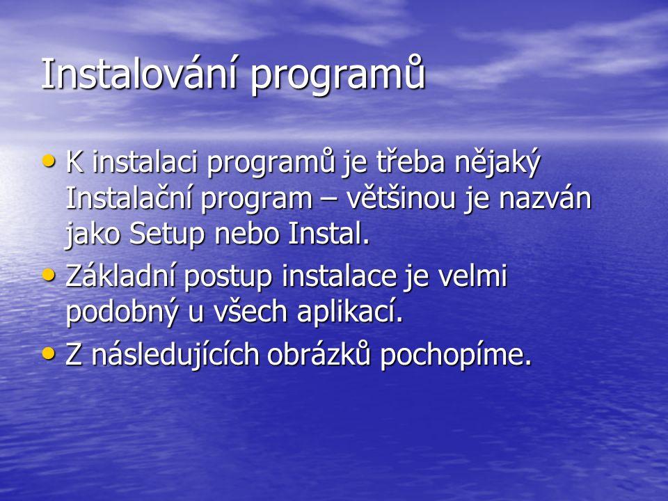 Instalování programů K instalaci programů je třeba nějaký Instalační program – většinou je nazván jako Setup nebo Instal.