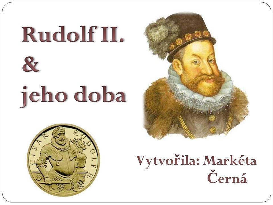 Rudolf II. & jeho doba Vytvořila: Markéta Černá