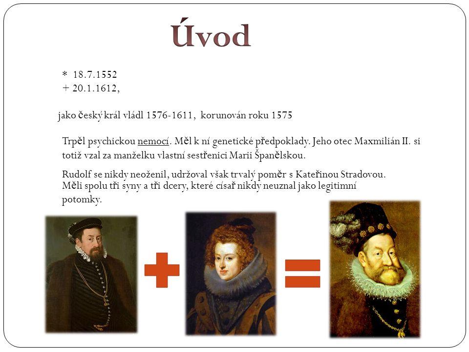 Úvod * 18.7.1552. + 20.1.1612, jako český král vládl 1576-1611, korunován roku 1575.