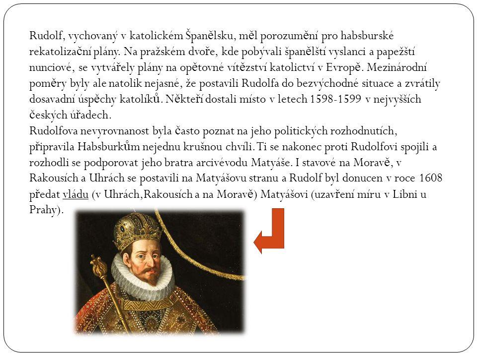 Rudolf, vychovaný v katolickém Španělsku, měl porozumění pro habsburské rekatolizační plány.