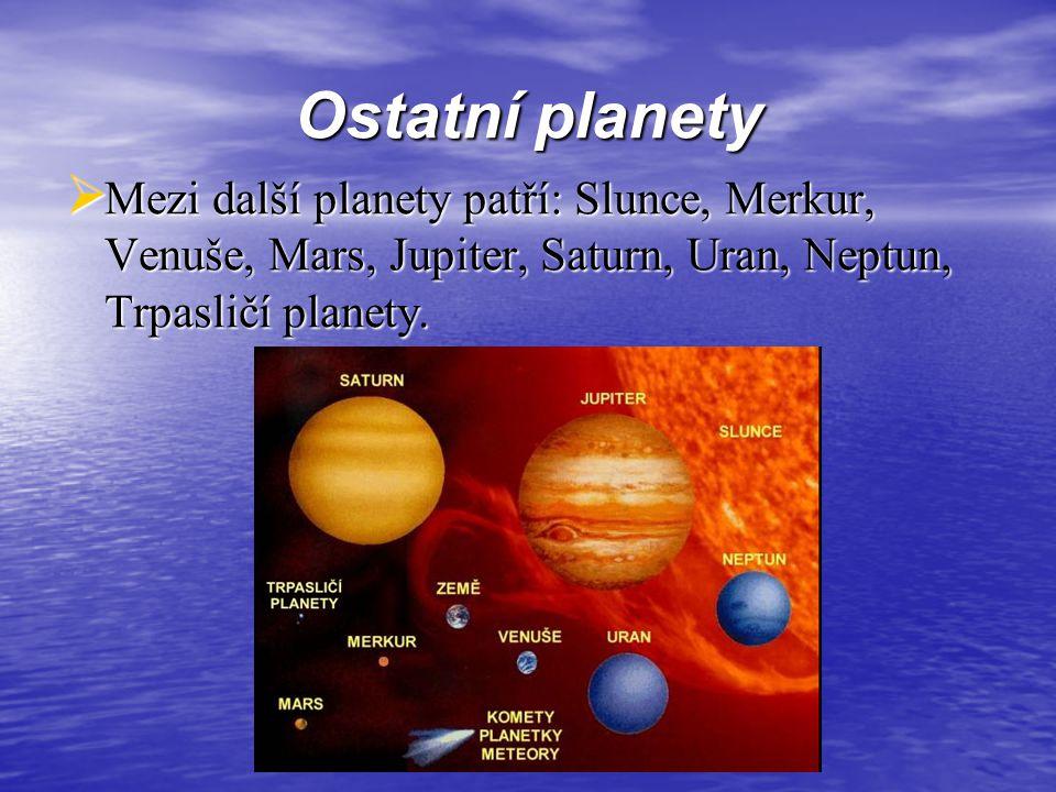 Ostatní planety Mezi další planety patří: Slunce, Merkur, Venuše, Mars, Jupiter, Saturn, Uran, Neptun, Trpasličí planety.