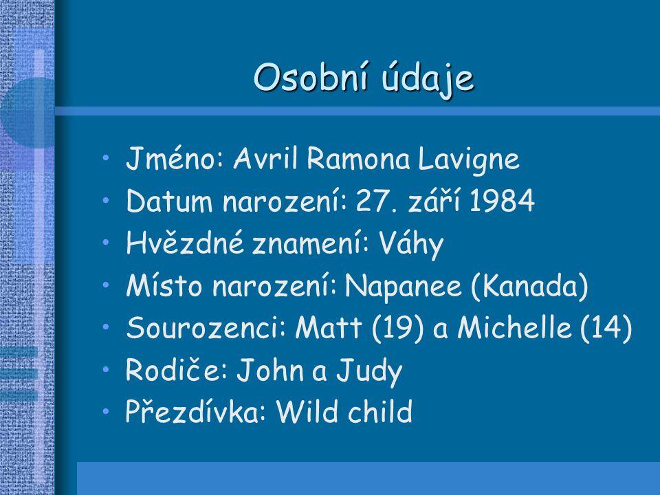 Osobní údaje Jméno: Avril Ramona Lavigne Datum narození: 27. září 1984