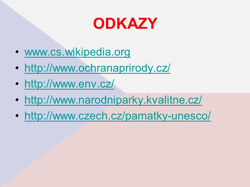 ODKAZY www.cs.wikipedia.org http://www.ochranaprirody.cz/