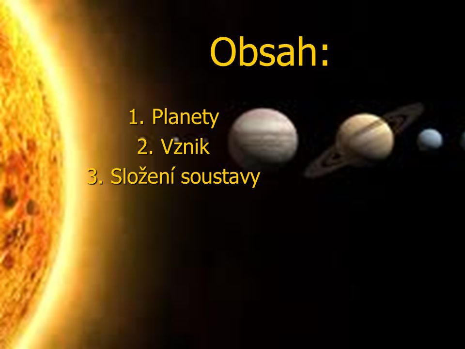 Obsah: 1. Planety 2. Vznik 3. Složení soustavy
