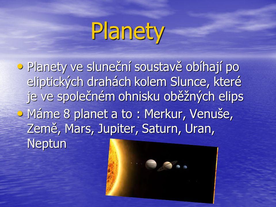 Planety Planety ve sluneční soustavě obíhají po eliptických drahách kolem Slunce, které je ve společném ohnisku oběžných elips.