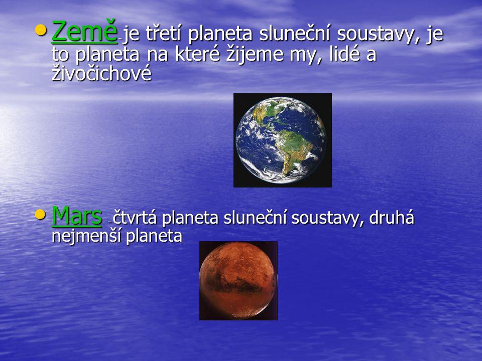 Země – je třetí planeta sluneční soustavy, je to planeta na které žijeme my, lidé a živočichové