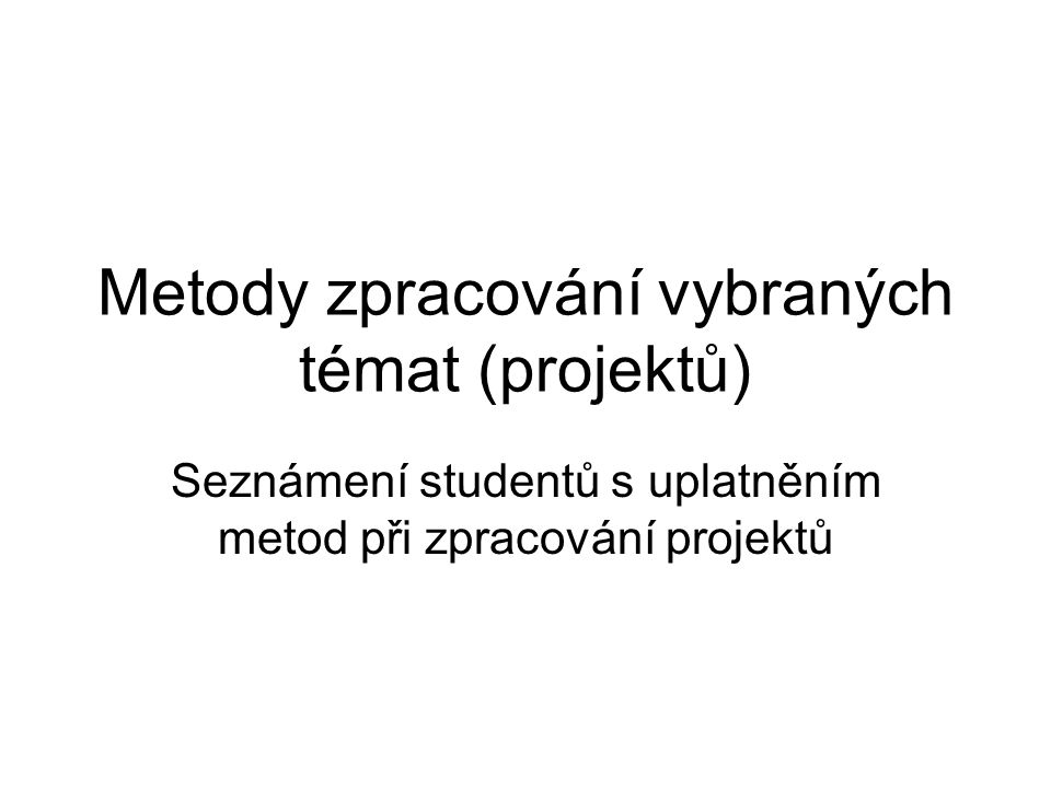 Metody zpracování vybraných témat (projektů)