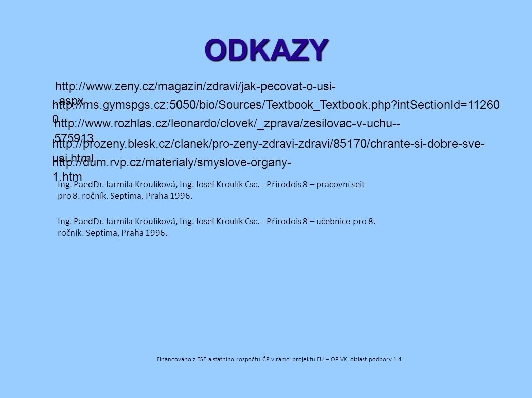 ODKAZY http://www.zeny.cz/magazin/zdravi/jak-pecovat-o-usi-.aspx