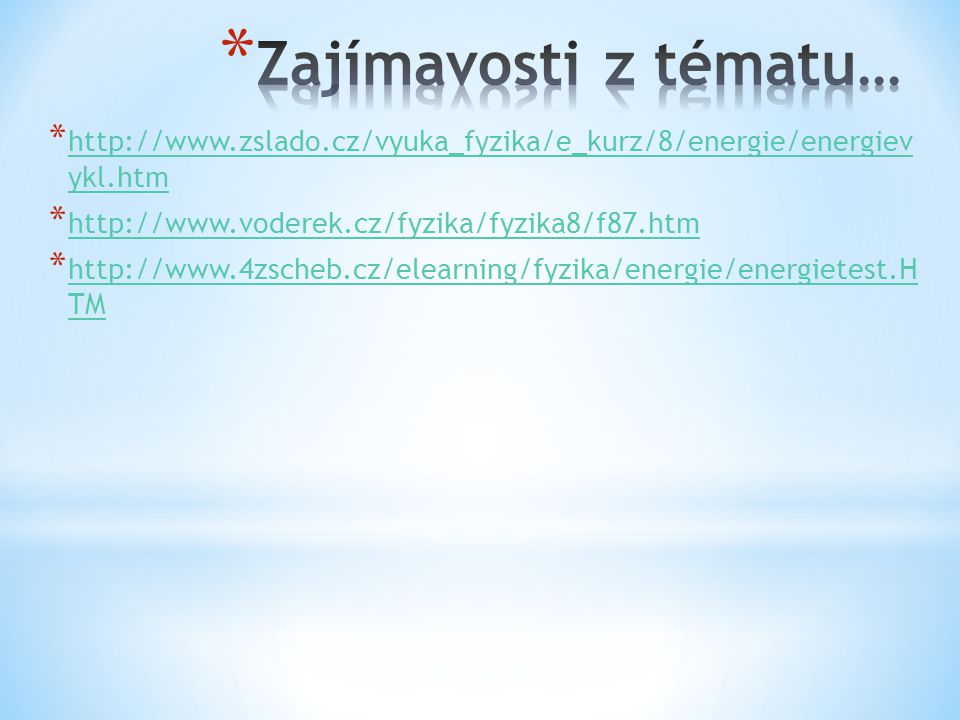 Zajímavosti z tématu… http://www.zslado.cz/vyuka_fyzika/e_kurz/8/energie/energiev ykl.htm. http://www.voderek.cz/fyzika/fyzika8/f87.htm.