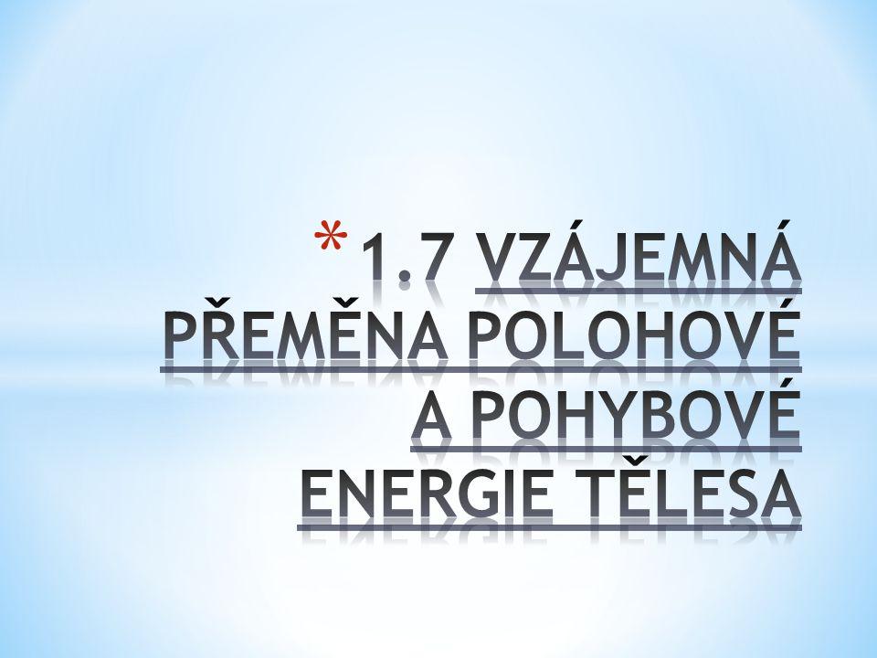 1.7 VZÁJEMNÁ PŘEMĚNA POLOHOVÉ A POHYBOVÉ ENERGIE TĚLESA